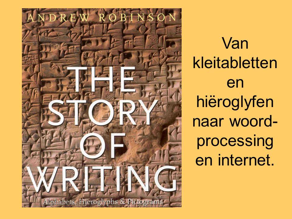 Van kleitabletten en hiëroglyfen naar woord-processing en internet.