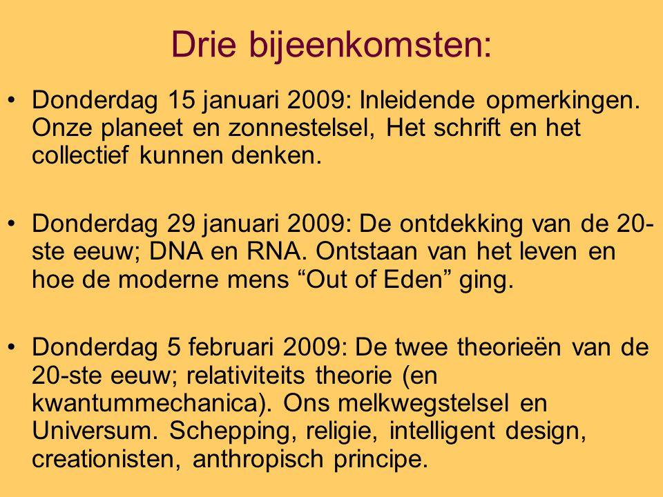 Drie bijeenkomsten: Donderdag 15 januari 2009: Inleidende opmerkingen. Onze planeet en zonnestelsel, Het schrift en het collectief kunnen denken.