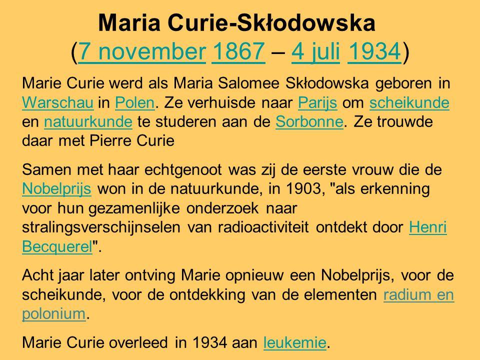 Maria Curie-Skłodowska (7 november 1867 – 4 juli 1934)