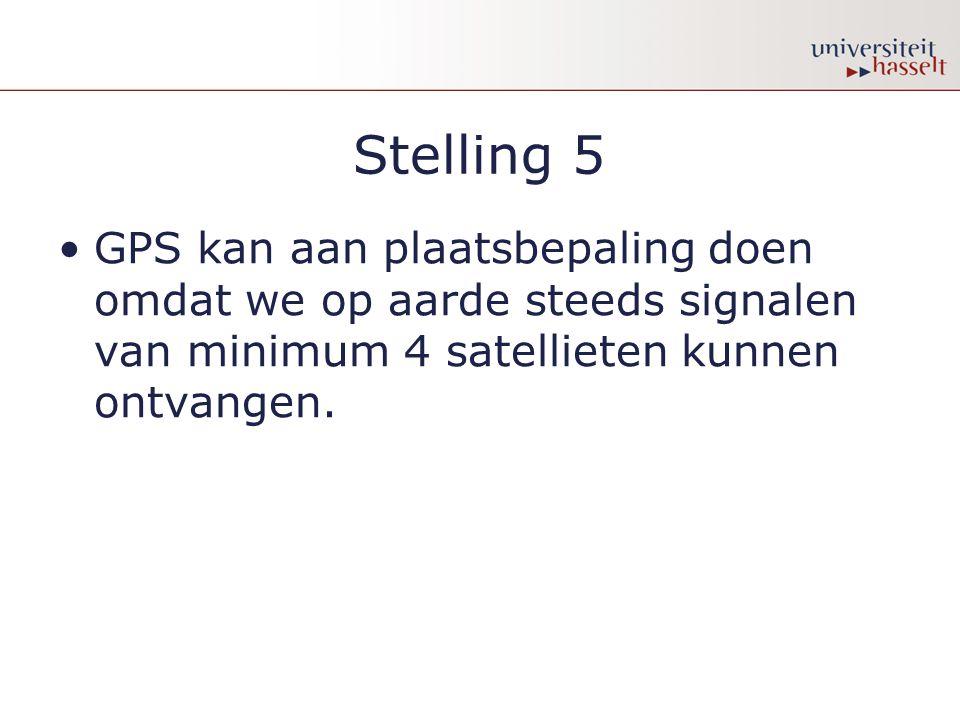 Stelling 5 GPS kan aan plaatsbepaling doen omdat we op aarde steeds signalen van minimum 4 satellieten kunnen ontvangen.