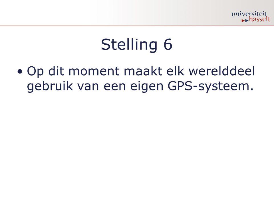 Stelling 6 Op dit moment maakt elk werelddeel gebruik van een eigen GPS-systeem.