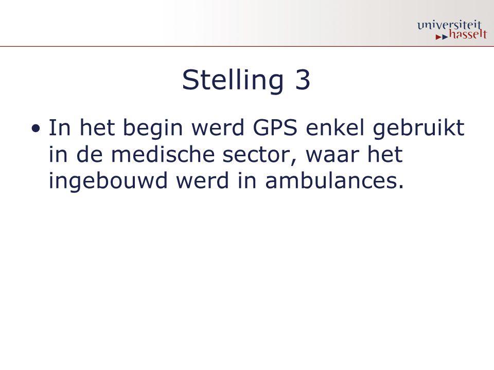 Stelling 3 In het begin werd GPS enkel gebruikt in de medische sector, waar het ingebouwd werd in ambulances.