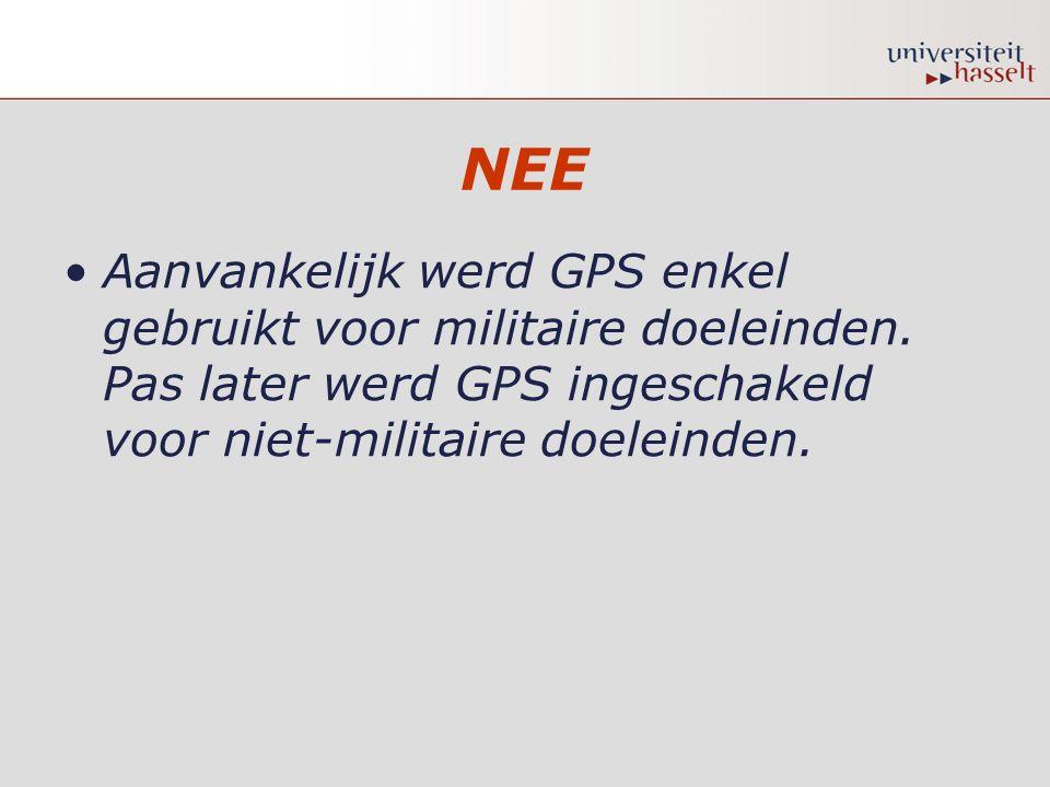 NEE Aanvankelijk werd GPS enkel gebruikt voor militaire doeleinden.