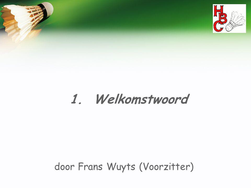 1. Welkomstwoord door Frans Wuyts (Voorzitter)