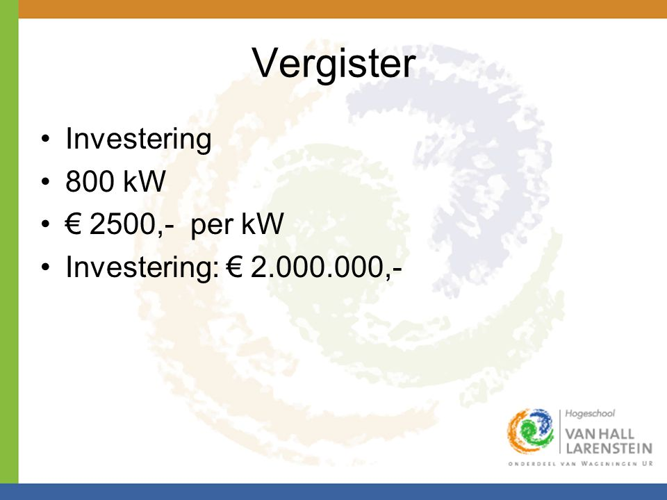 Vergister Investering 800 kW € 2500,- per kW