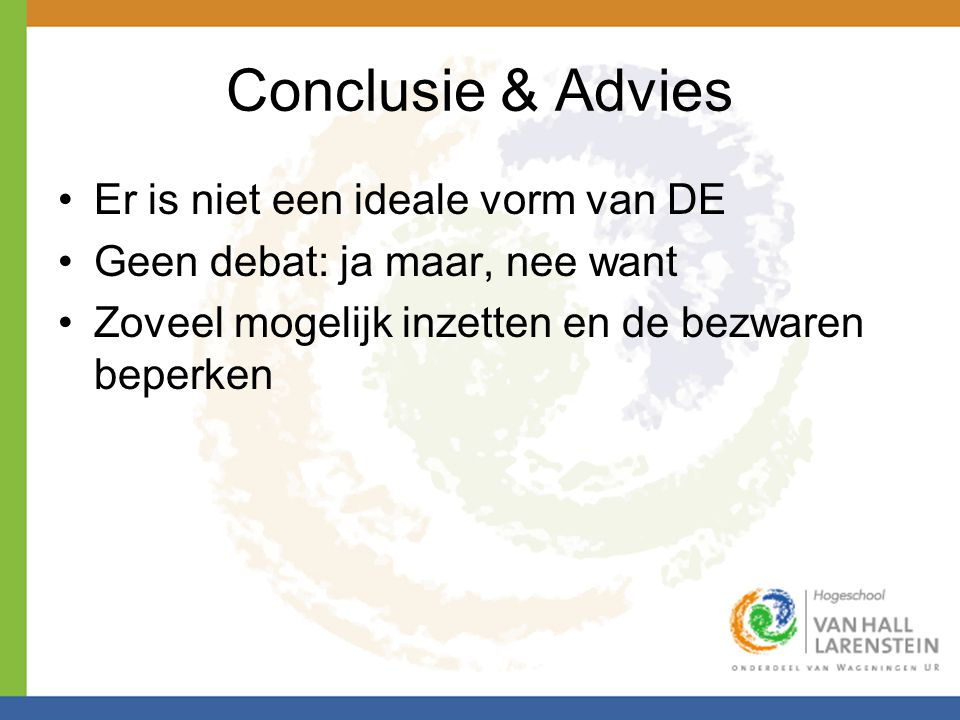 Conclusie & Advies Er is niet een ideale vorm van DE