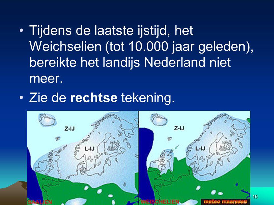Tijdens de laatste ijstijd, het Weichselien (tot 10