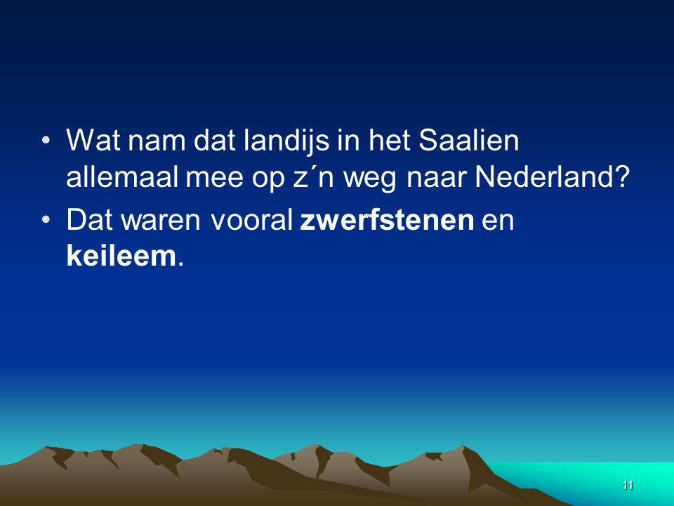 Wat nam dat landijs in het Saalien allemaal mee op z´n weg naar Nederland
