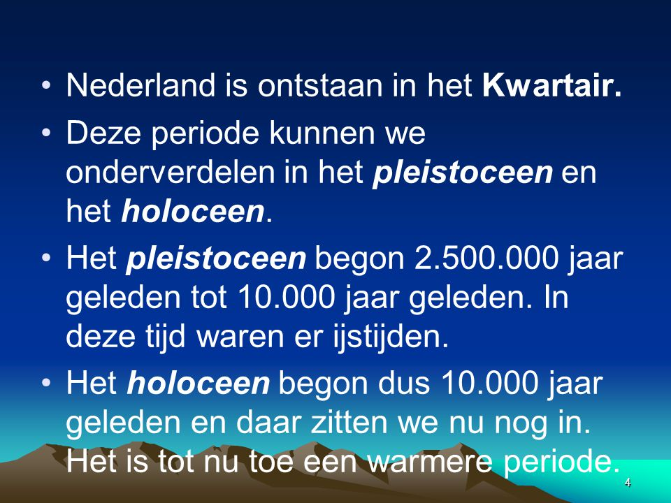 Nederland is ontstaan in het Kwartair.