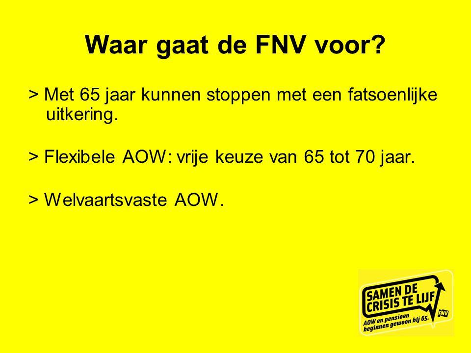 Waar gaat de FNV voor > Met 65 jaar kunnen stoppen met een fatsoenlijke uitkering. > Flexibele AOW: vrije keuze van 65 tot 70 jaar.