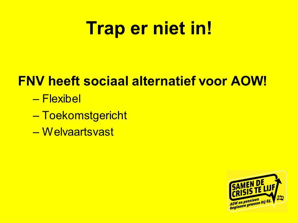 Trap er niet in! FNV heeft sociaal alternatief voor AOW! Flexibel
