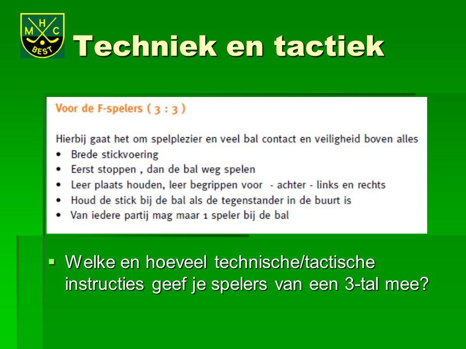 Techniek en tactiek Welke en hoeveel technische/tactische instructies geef je spelers van een 3-tal mee
