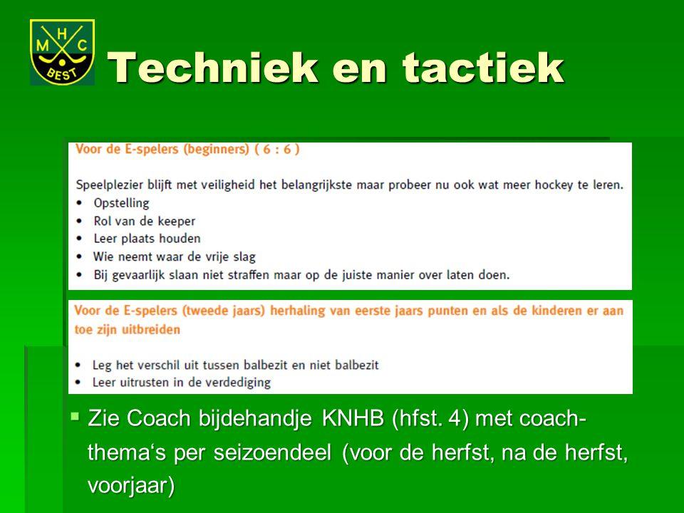 Techniek en tactiek Zie Coach bijdehandje KNHB (hfst. 4) met coach-