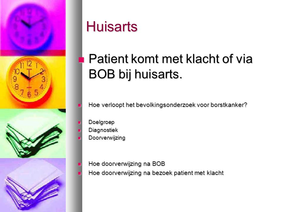 Huisarts Patient komt met klacht of via BOB bij huisarts.