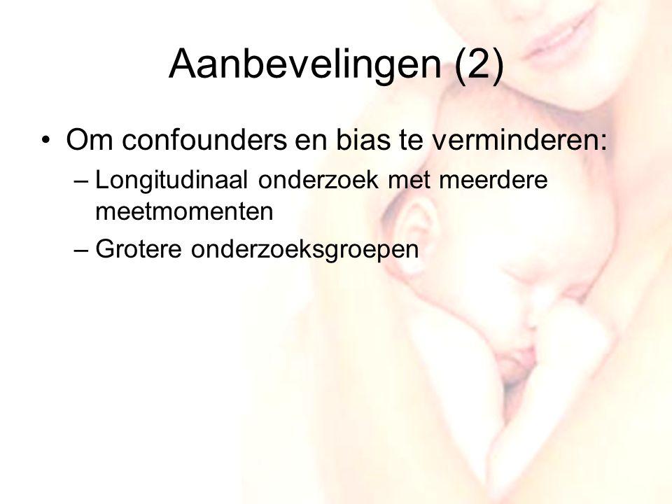 Aanbevelingen (2) Om confounders en bias te verminderen: