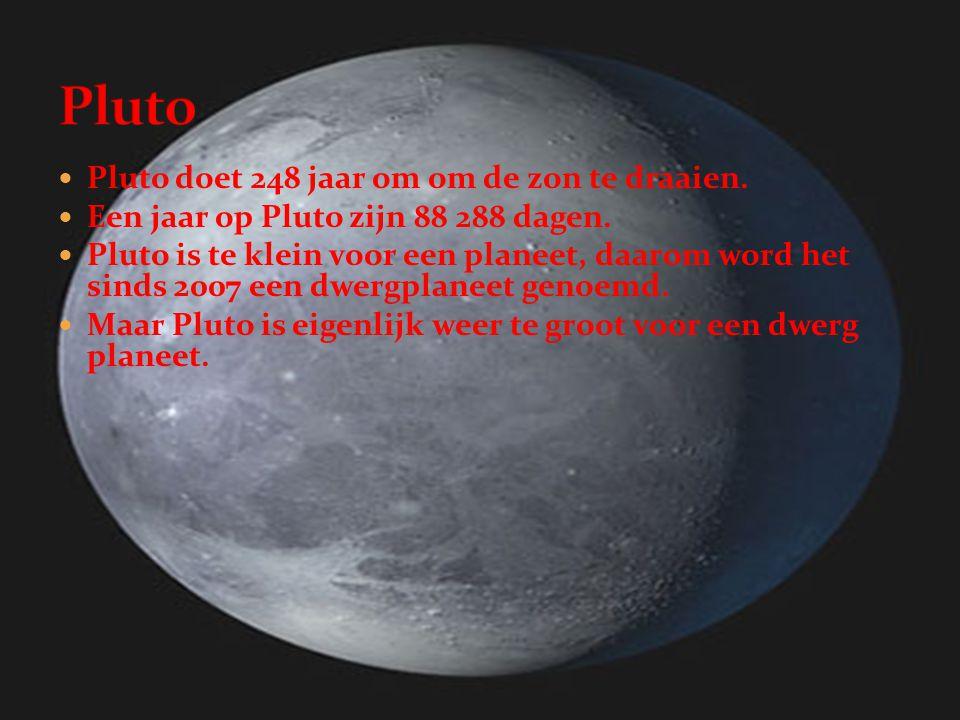 Pluto Pluto doet 248 jaar om om de zon te draaien.