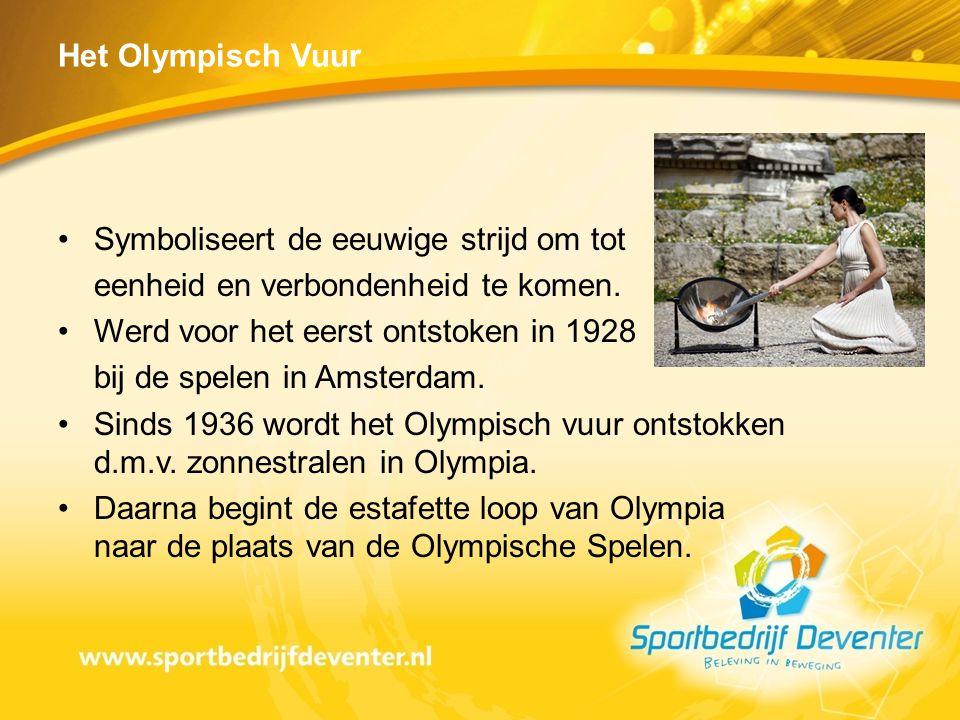 Het Olympisch Vuur Symboliseert de eeuwige strijd om tot. eenheid en verbondenheid te komen. Werd voor het eerst ontstoken in 1928.