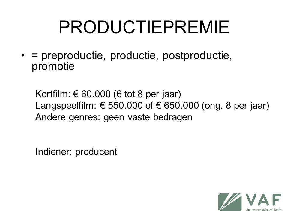 PRODUCTIEPREMIE = preproductie, productie, postproductie, promotie
