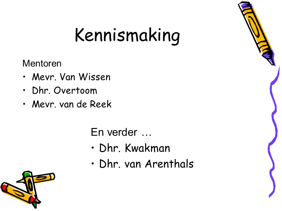 Kennismaking En verder … Dhr. Kwakman Dhr. van Arenthals Mentoren
