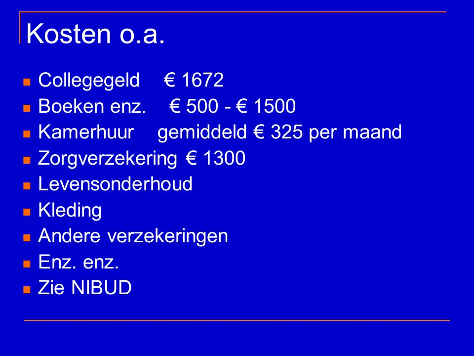 Kosten o.a. Collegegeld € 1672 Boeken enz. € 500 - € 1500