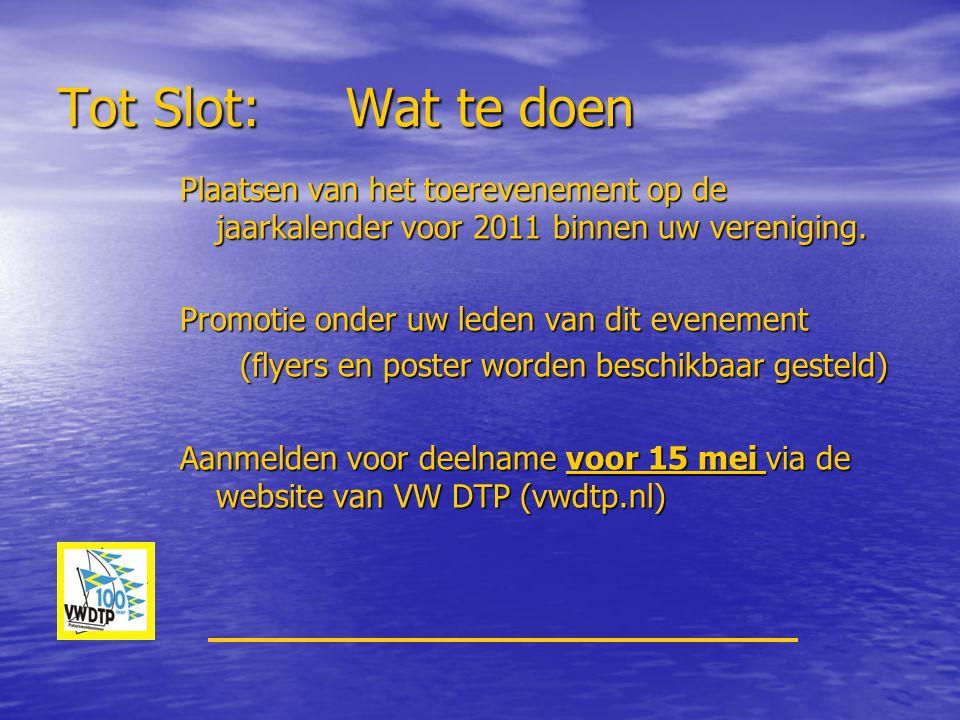 Tot Slot: Wat te doen Plaatsen van het toerevenement op de jaarkalender voor 2011 binnen uw vereniging.