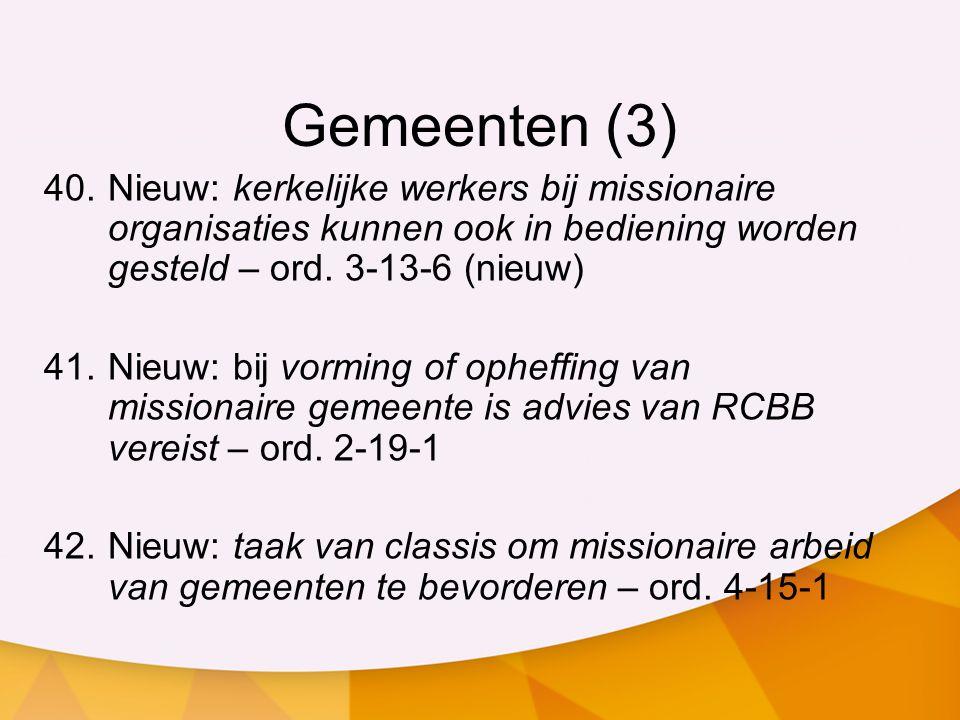 Gemeenten (3) Nieuw: kerkelijke werkers bij missionaire organisaties kunnen ook in bediening worden gesteld – ord. 3-13-6 (nieuw)