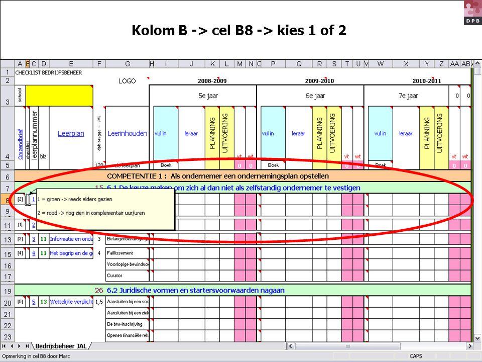 Kolom B -> cel B8 -> kies 1 of 2