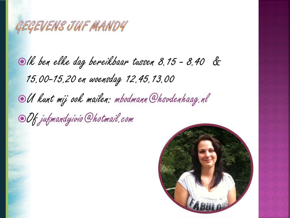 Gegevens juf Mandy Ik ben elke dag bereikbaar tussen 8.15 - 8.40 & 15.00-15.20 en woensdag 12.45.13.00.