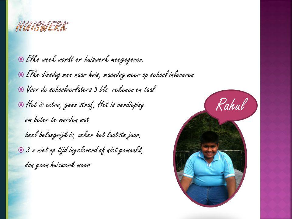 Rahul Huiswerk Elke week wordt er huiswerk meegegeven.