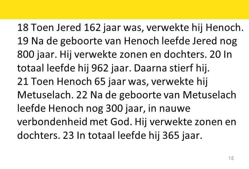 18 Toen Jered 162 jaar was, verwekte hij Henoch