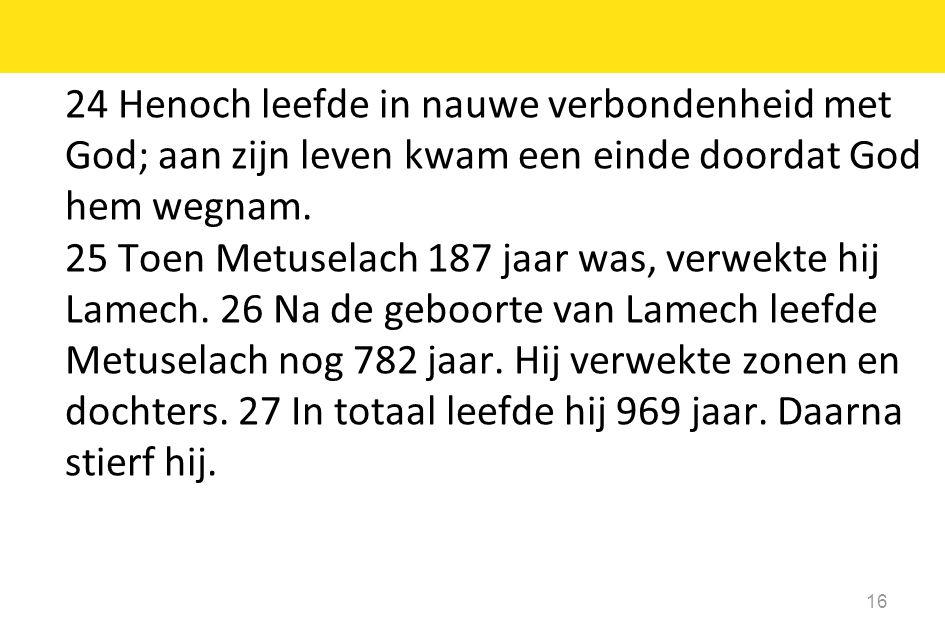 24 Henoch leefde in nauwe verbondenheid met God; aan zijn leven kwam een einde doordat God hem wegnam.