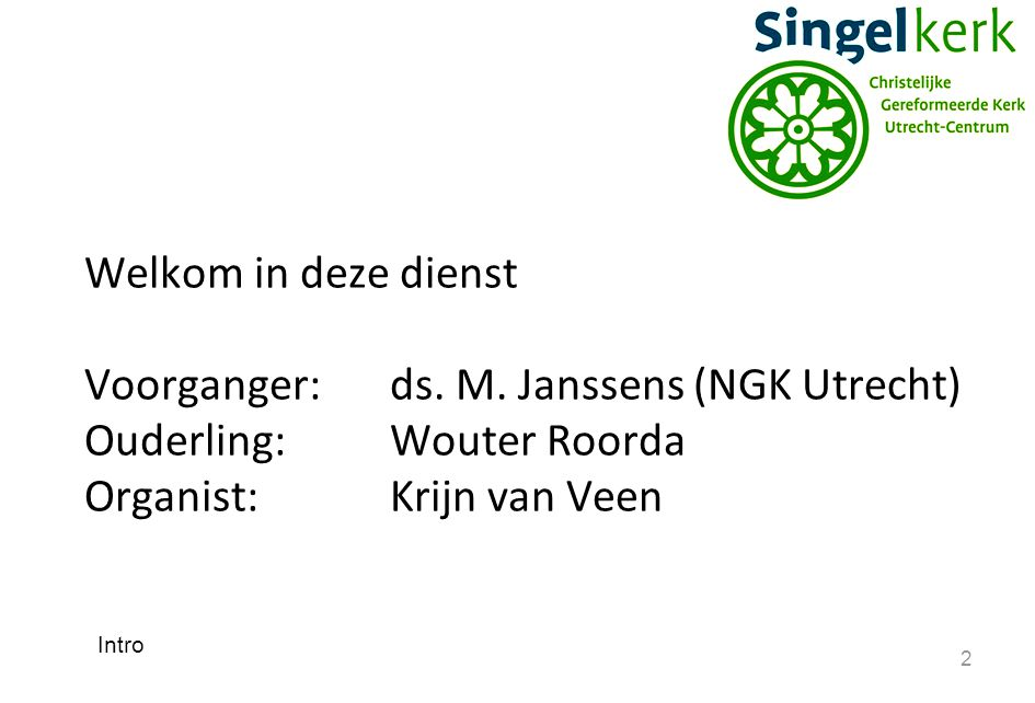 Voorganger: ds. M. Janssens (NGK Utrecht) Ouderling: Wouter Roorda