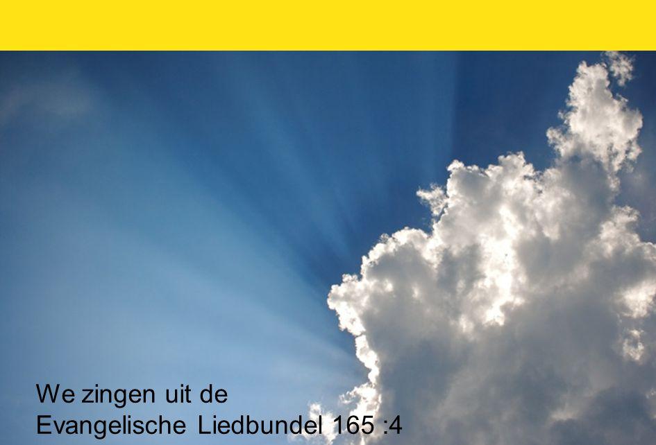 We zingen uit de Evangelische Liedbundel 165 :4