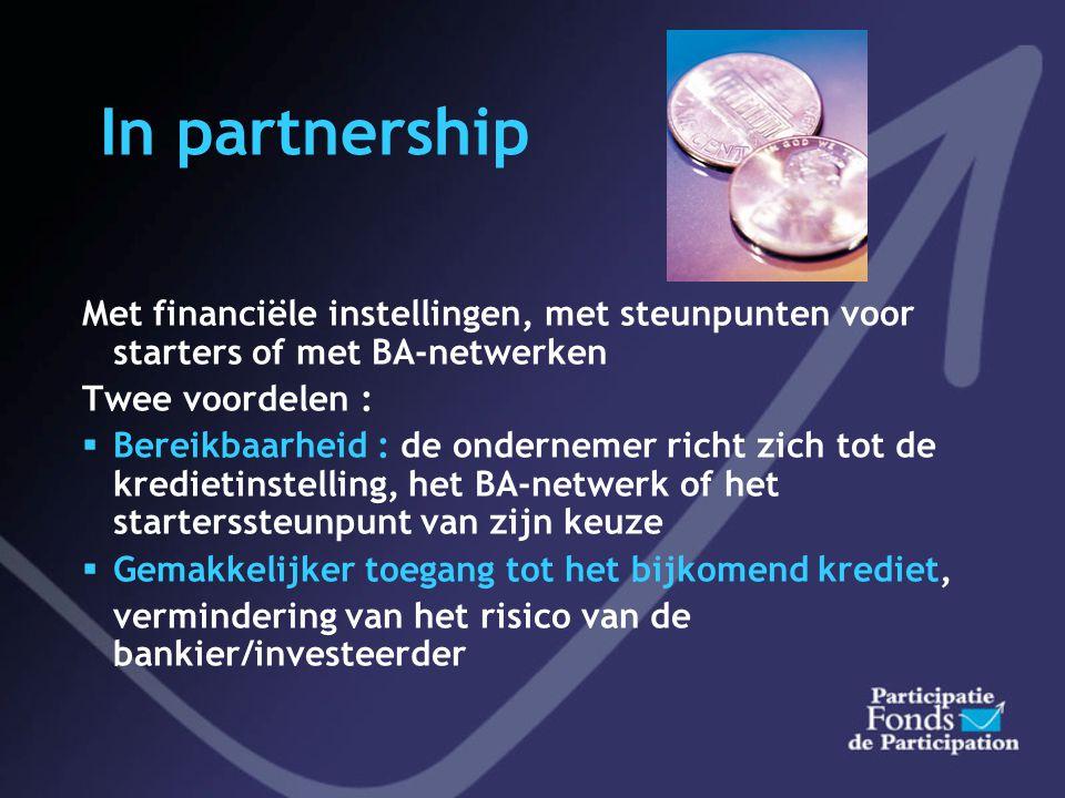 In partnership Met financiële instellingen, met steunpunten voor starters of met BA-netwerken. Twee voordelen :