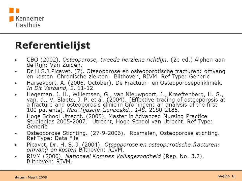 Referentielijst CBO (2002). Osteoporose, tweede herziene richtlijn. (2e ed.) Alphen aan de Rijn: Van Zuiden.