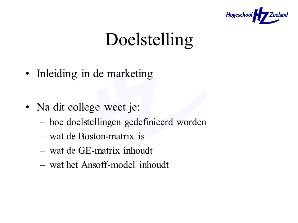 Doelstelling Inleiding in de marketing Na dit college weet je: