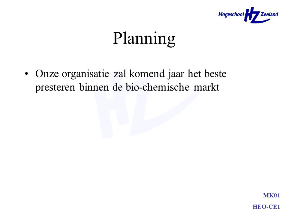 Planning Onze organisatie zal komend jaar het beste presteren binnen de bio-chemische markt. MK01.
