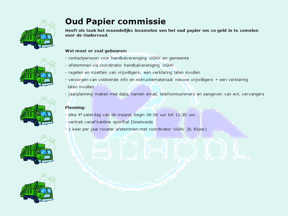 Oud Papier commissie Heeft als taak het maandelijks inzamelen van het oud papier om zo geld in te zamelen voor de Ouderraad.