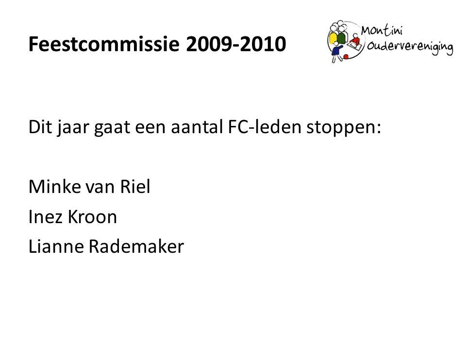 Feestcommissie 2009-2010 Dit jaar gaat een aantal FC-leden stoppen: Minke van Riel Inez Kroon Lianne Rademaker