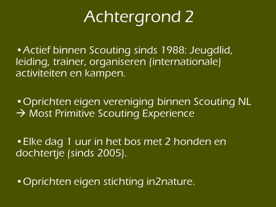 Achtergrond 2 Actief binnen Scouting sinds 1988: Jeugdlid, leiding, trainer, organiseren (internationale) activiteiten en kampen.