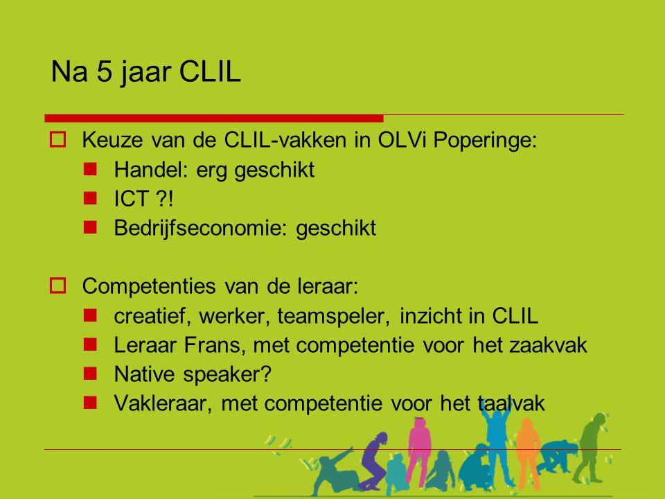 Na 5 jaar CLIL Keuze van de CLIL-vakken in OLVi Poperinge: