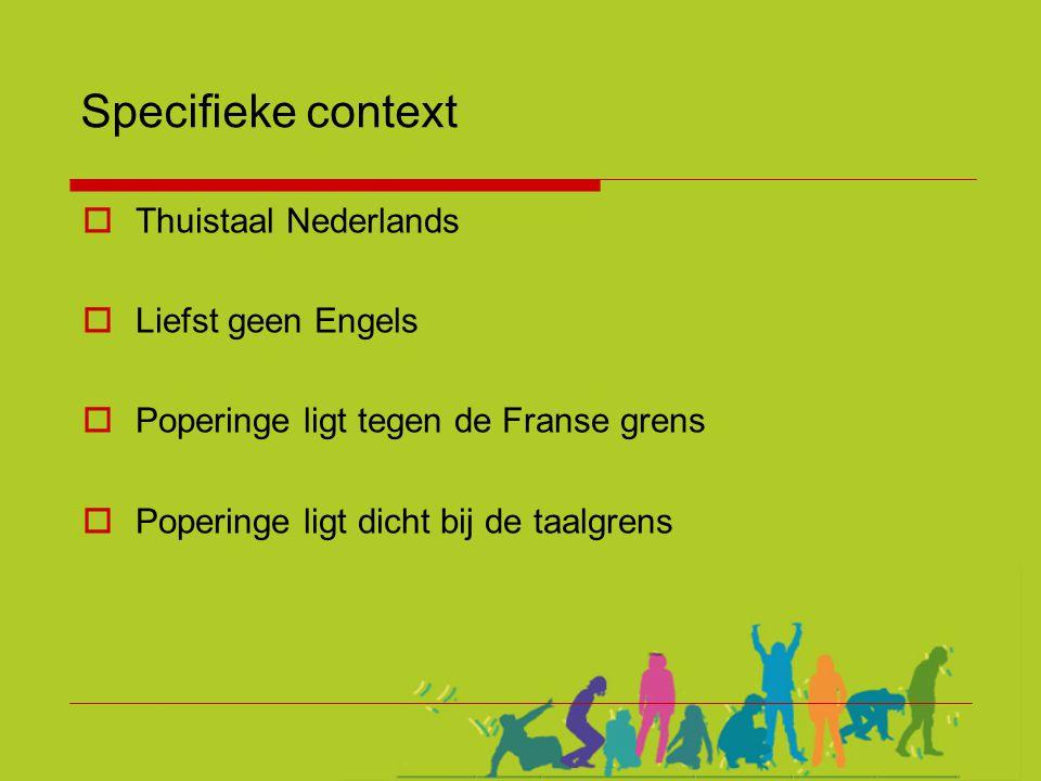 Specifieke context Thuistaal Nederlands Liefst geen Engels