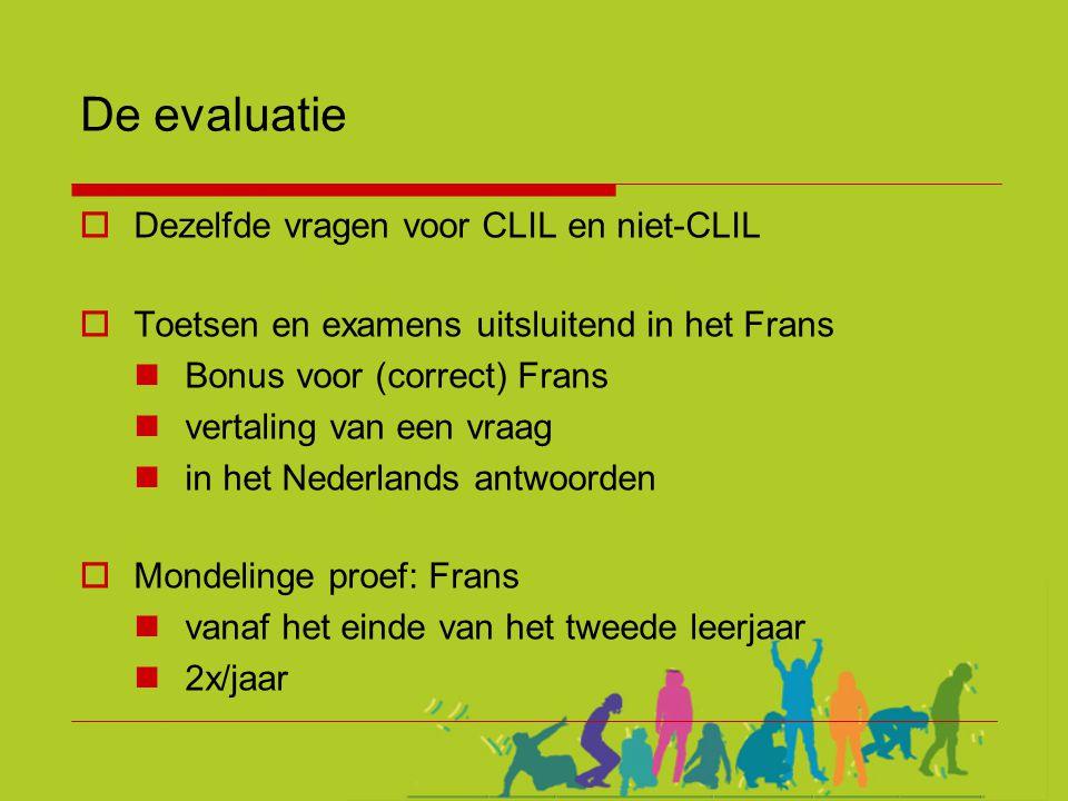 De evaluatie Dezelfde vragen voor CLIL en niet-CLIL