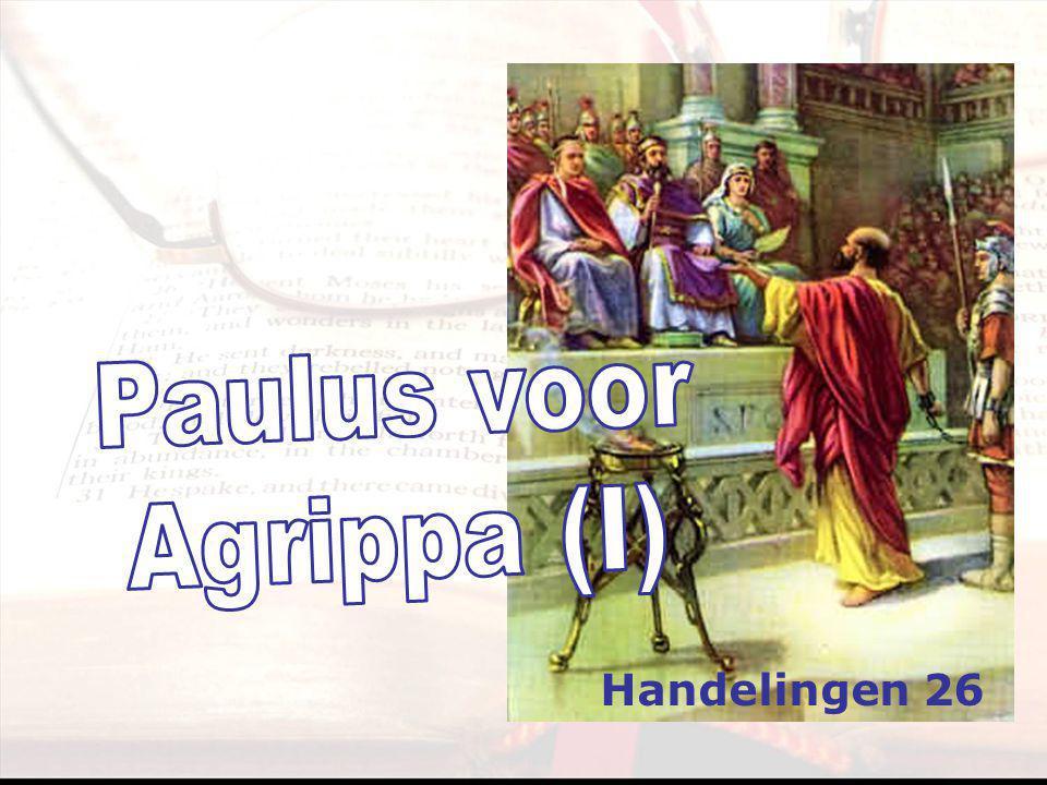 Paulus voor Agrippa (I) Handelingen 26