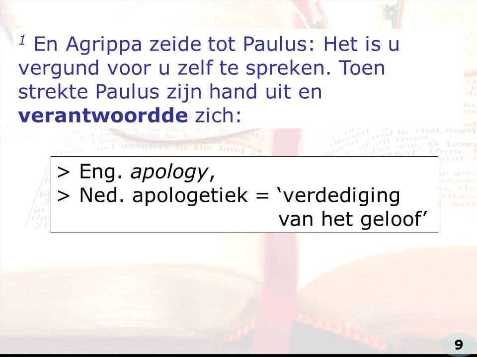 1 En Agrippa zeide tot Paulus: Het is u vergund voor u zelf te spreken
