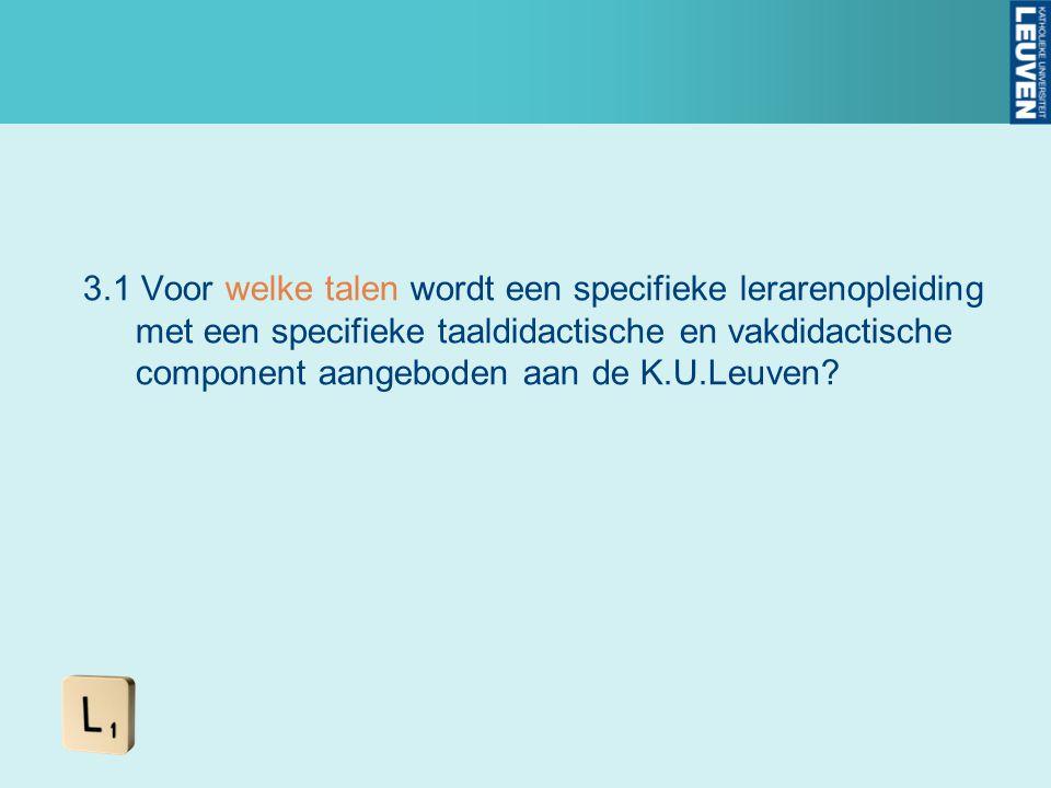 3.1 Voor welke talen wordt een specifieke lerarenopleiding met een specifieke taaldidactische en vakdidactische component aangeboden aan de K.U.Leuven
