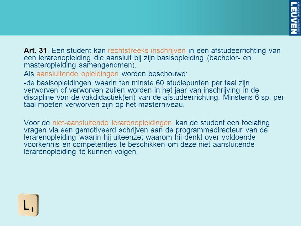 Art. 31. Een student kan rechtstreeks inschrijven in een afstudeerrichting van een lerarenopleiding die aansluit bij zijn basisopleiding (bachelor- en masteropleiding samengenomen).