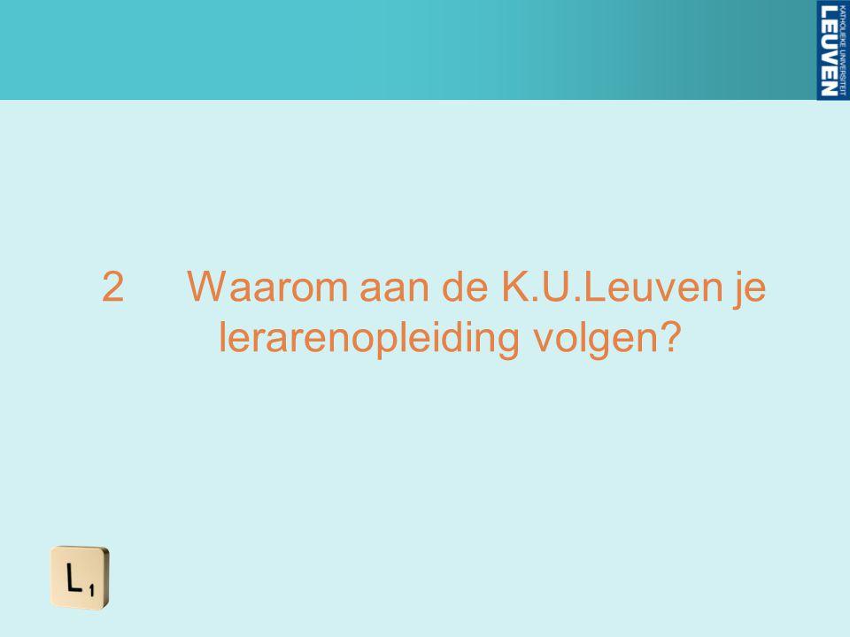 2 Waarom aan de K.U.Leuven je lerarenopleiding volgen