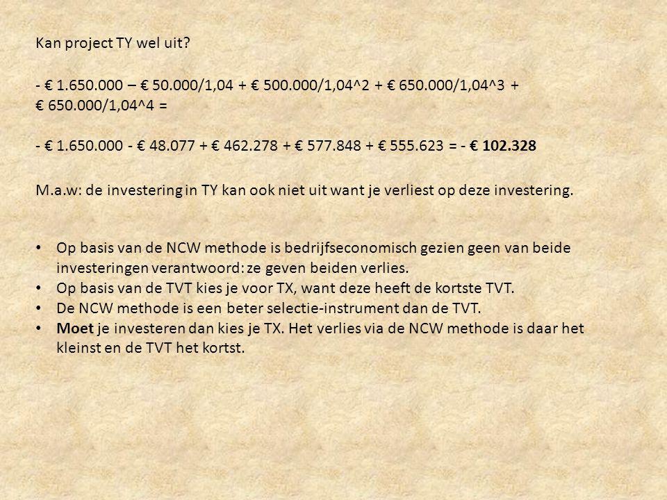 Kan project TY wel uit - € 1.650.000 – € 50.000/1,04 + € 500.000/1,04^2 + € 650.000/1,04^3 + € 650.000/1,04^4 =