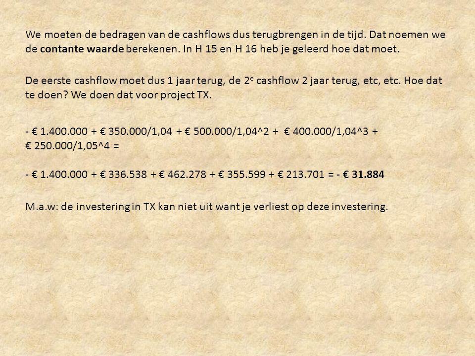 We moeten de bedragen van de cashflows dus terugbrengen in de tijd